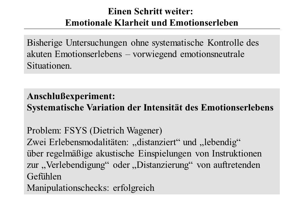 Einen Schritt weiter: Emotionale Klarheit und Emotionserleben Bisherige Untersuchungen ohne systematische Kontrolle des akuten Emotionserlebens – vorw