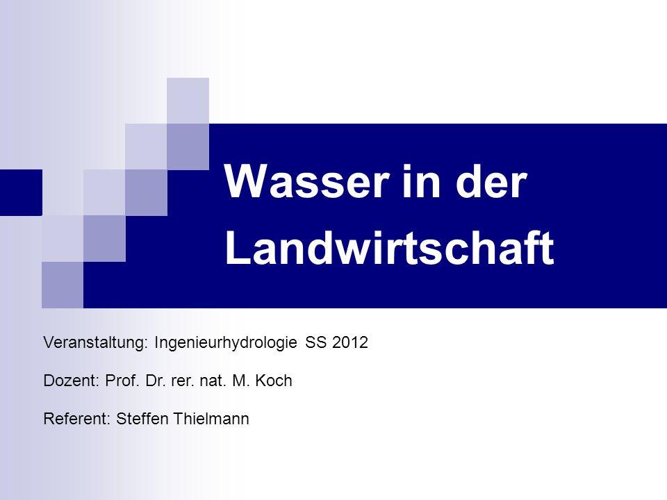 Wasser in der Landwirtschaft Veranstaltung: Ingenieurhydrologie SS 2012 Dozent: Prof. Dr. rer. nat. M. Koch Referent: Steffen Thielmann