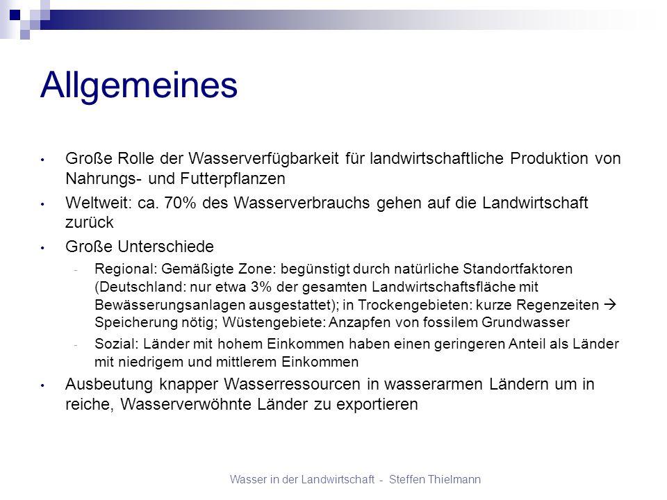Wasser in der Landwirtschaft - Steffen Thielmann Verwendung in der Landwirtschaft Bewässerung - Hauptaufgaben: Stabilisierung der Erträge, sowie Qualitäts- und Ertragssicherung - Drei Bewässerungsformen: 1) anfeuchtende Bewässerung 2) düngende Bewässerung 3) Bodenreinigende Bewässerung Prozesswasser - Verarbeitung von Ernteprodukten: zum Reinigen und gegebenenfalls zur Kühlung - Pflanzenproduktion - Tierhaltung: Reinigung und Desinfektion, Kühlung bzw.