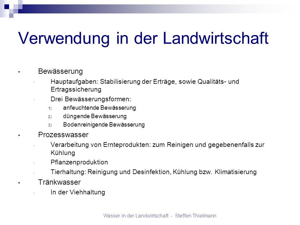 Wasser in der Landwirtschaft - Steffen Thielmann Verwendung in der Landwirtschaft Bewässerung - Hauptaufgaben: Stabilisierung der Erträge, sowie Quali