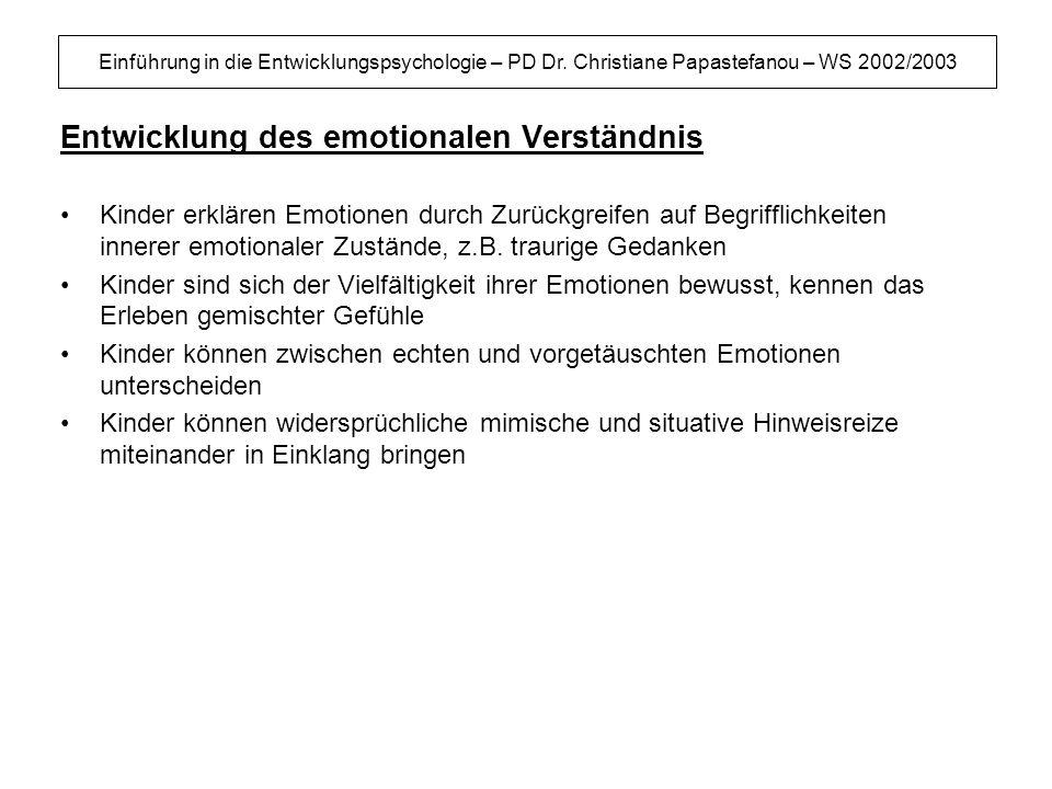 Einführung in die Entwicklungspsychologie – PD Dr. Christiane Papastefanou – WS 2002/2003 Entwicklung des emotionalen Verständnis Kinder erklären Emot
