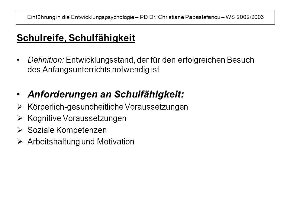 Einführung in die Entwicklungspsychologie – PD Dr. Christiane Papastefanou – WS 2002/2003 Schulreife, Schulfähigkeit Definition: Entwicklungsstand, de