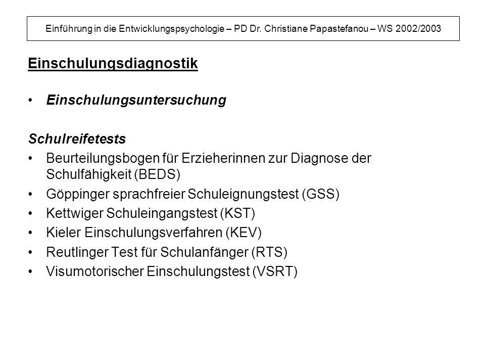 Einführung in die Entwicklungspsychologie – PD Dr. Christiane Papastefanou – WS 2002/2003 Einschulungsdiagnostik Einschulungsuntersuchung Schulreifete