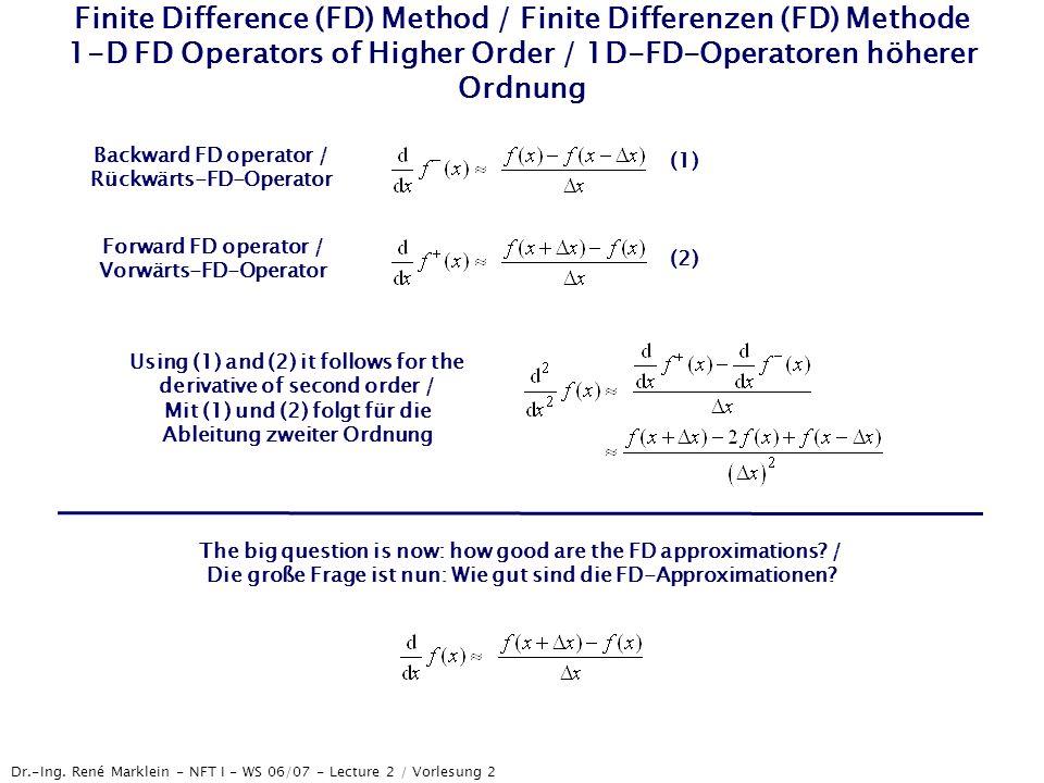 Dr.-Ing. René Marklein - NFT I - WS 06/07 - Lecture 2 / Vorlesung 2 Finite Difference (FD) Method / Finite Differenzen (FD) Methode 1-D FD Operators o