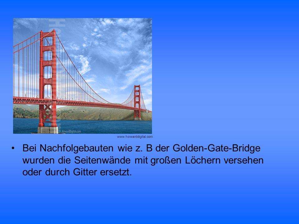 Bei Nachfolgebauten wie z. B der Golden-Gate-Bridge wurden die Seitenwände mit großen Löchern versehen oder durch Gitter ersetzt. www.howarddigital.co
