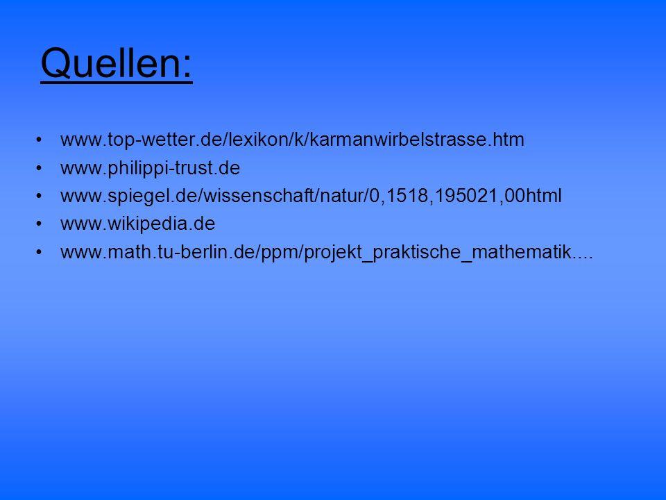 Quellen: www.top-wetter.de/lexikon/k/karmanwirbelstrasse.htm www.philippi-trust.de www.spiegel.de/wissenschaft/natur/0,1518,195021,00html www.wikipedi