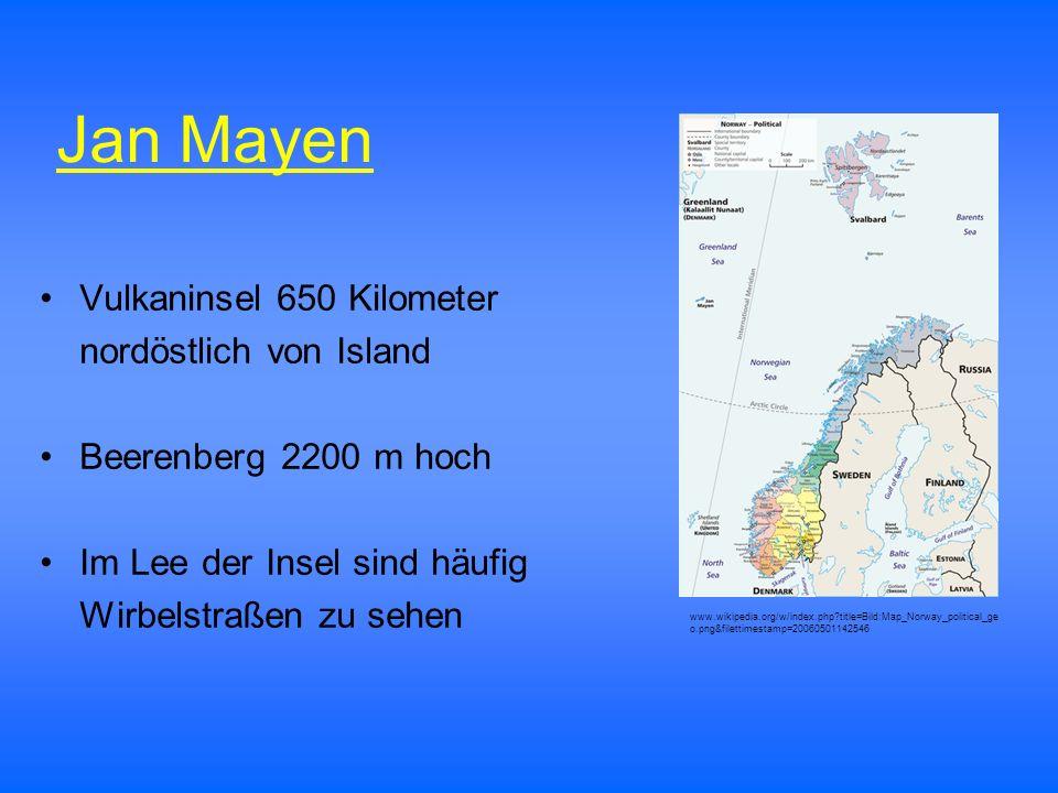 Jan Mayen Vulkaninsel 650 Kilometer nordöstlich von Island Beerenberg 2200 m hoch Im Lee der Insel sind häufig Wirbelstraßen zu sehen www.wikipedia.or