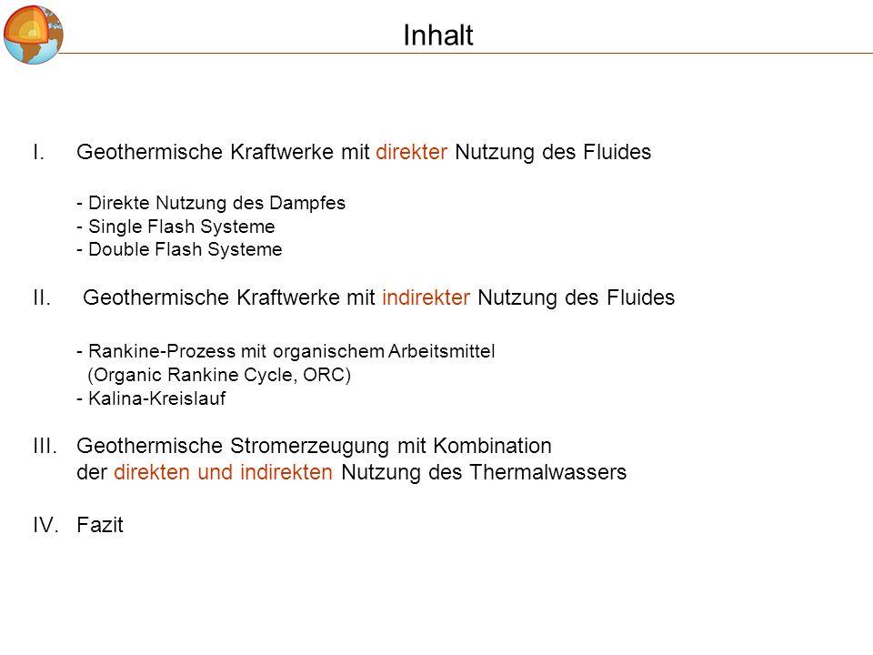 Inhalt I.Geothermische Kraftwerke mit direkter Nutzung des Fluides - Direkte Nutzung des Dampfes - Single Flash Systeme - Double Flash Systeme II. Geo