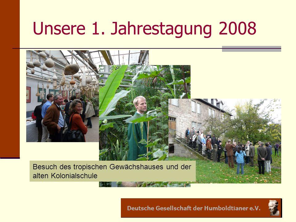Deutsche Gesellschaft der Humboldtianer e.V. Unsere 1. Jahrestagung 2008 Besuch des tropischen Gewächshauses und der alten Kolonialschule