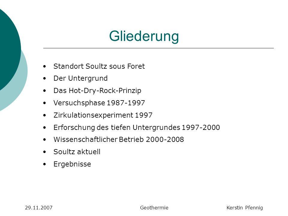 Projekt Soultz sous Forêt 29.11.2007 GeothermieKerstin Pfennig Zentrum der größten geothermischen mitteleuropäischen Wärmeanomalie Verbundvorhaben: Frankreich, Deutschland, Großbritannien, Italien, Schweden, Schweiz Fördermittel: 40% EU, 30% franz.