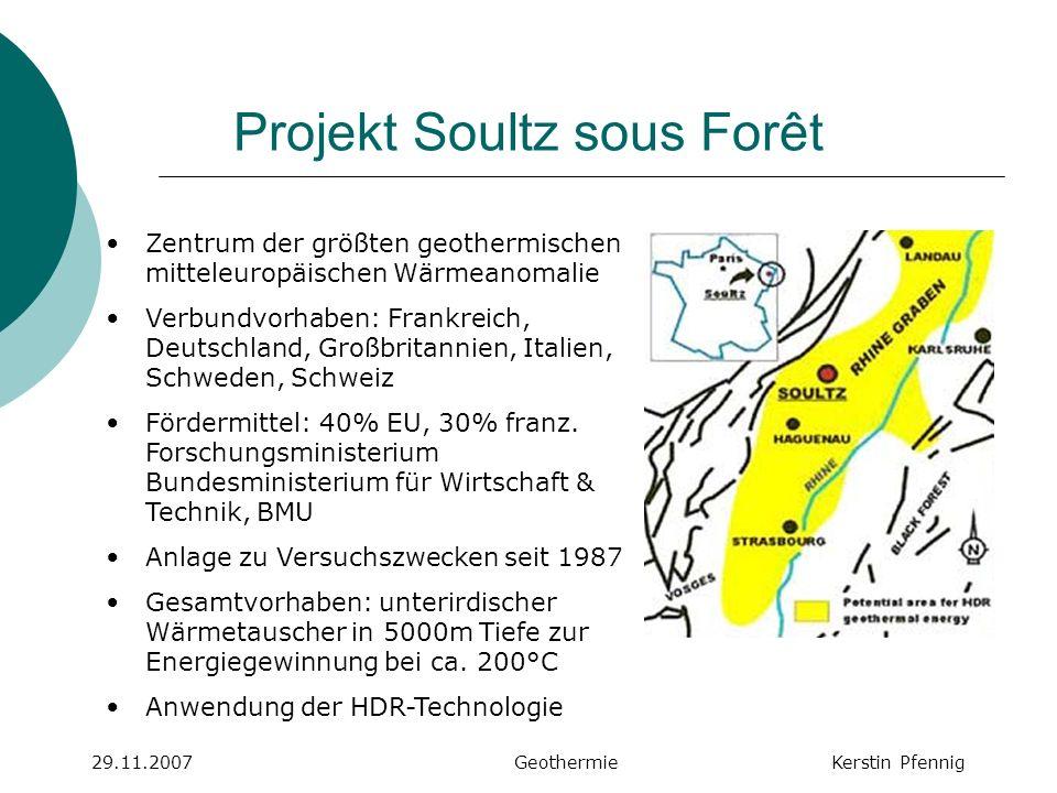 Projekt Soultz sous Forêt 29.11.2007 GeothermieKerstin Pfennig Zentrum der größten geothermischen mitteleuropäischen Wärmeanomalie Verbundvorhaben: Fr