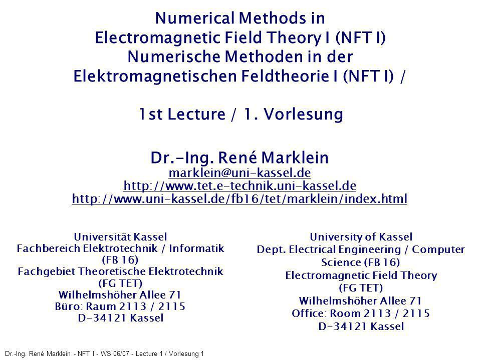 Dr.-Ing. René Marklein - NFT I - WS 06/07 - Lecture 1 / Vorlesung 1 Numerical Methods in Electromagnetic Field Theory I (NFT I) Numerische Methoden in