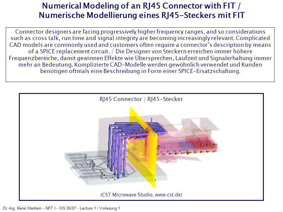 Dr.-Ing. René Marklein - NFT I - WS 06/07 - Lecture 1 / Vorlesung 1 Numerical Modeling of an RJ45 Connector with FIT / Numerische Modellierung eines R