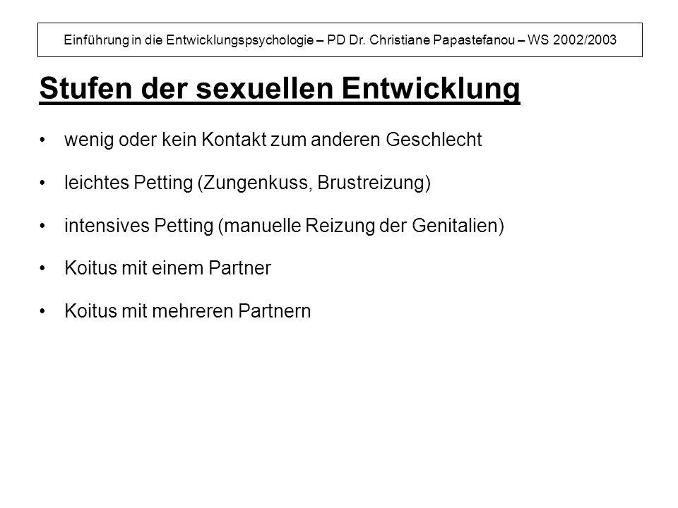 Einführung in die Entwicklungspsychologie – PD Dr. Christiane Papastefanou – WS 2002/2003 Stufen der sexuellen Entwicklung wenig oder kein Kontakt zum