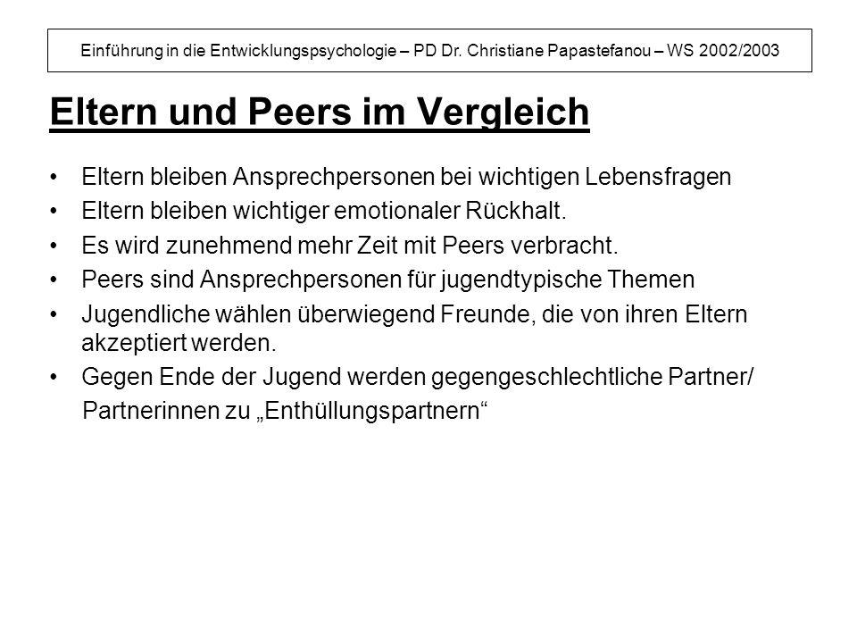 Einführung in die Entwicklungspsychologie – PD Dr. Christiane Papastefanou – WS 2002/2003 Eltern und Peers im Vergleich Eltern bleiben Ansprechpersone