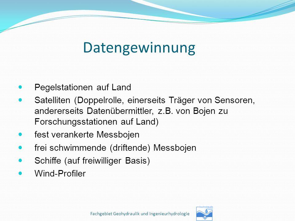 Datengewinnung Pegelstationen auf Land Satelliten (Doppelrolle, einerseits Träger von Sensoren, andererseits Datenübermittler, z.B. von Bojen zu Forsc