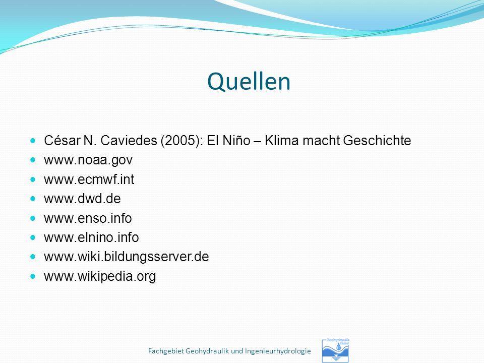 Quellen César N. Caviedes (2005): El Niño – Klima macht Geschichte www.noaa.gov www.ecmwf.int www.dwd.de www.enso.info www.elnino.info www.wiki.bildun
