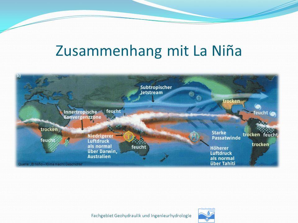 Zusammenhang mit La Niña Quelle: El Niño – Klima macht Geschichte Fachgebiet Geohydraulik und Ingenieurhydrologie
