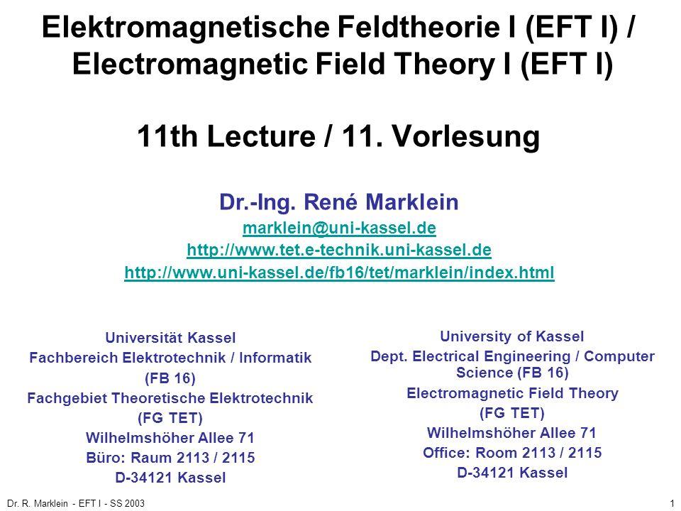 Dr. R. Marklein - EFT I - SS 20031 Elektromagnetische Feldtheorie I (EFT I) / Electromagnetic Field Theory I (EFT I) 11th Lecture / 11. Vorlesung Univ