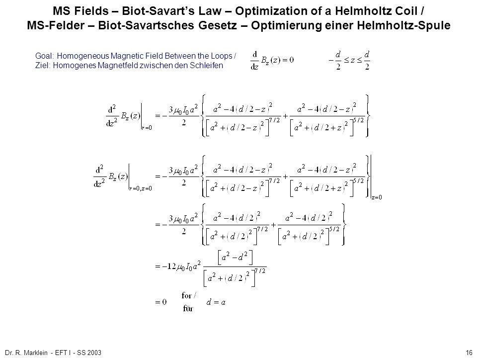 Dr. R. Marklein - EFT I - SS 200316 MS Fields – Biot-Savarts Law – Optimization of a Helmholtz Coil / MS-Felder – Biot-Savartsches Gesetz – Optimierun