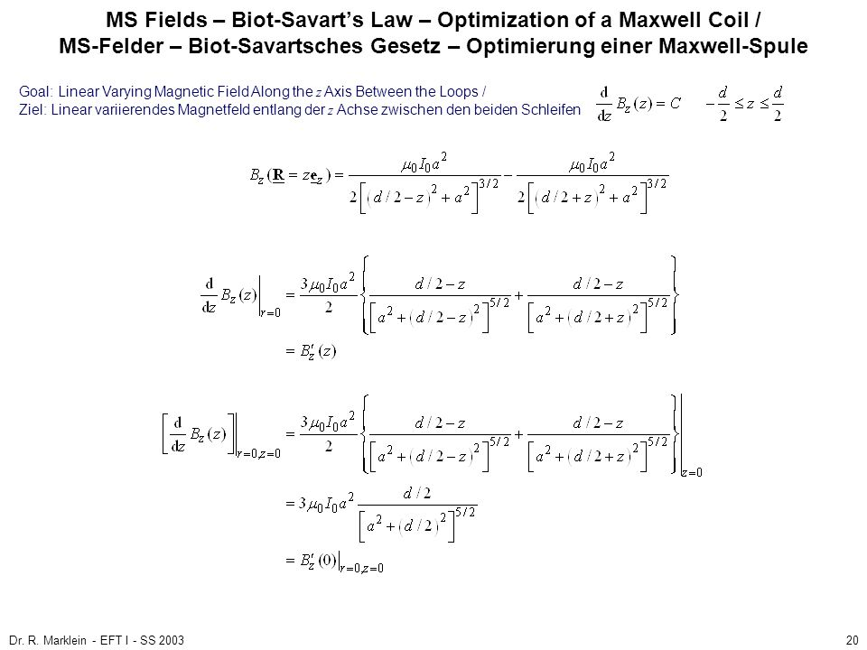 Dr. R. Marklein - EFT I - SS 200320 MS Fields – Biot-Savarts Law – Optimization of a Maxwell Coil / MS-Felder – Biot-Savartsches Gesetz – Optimierung
