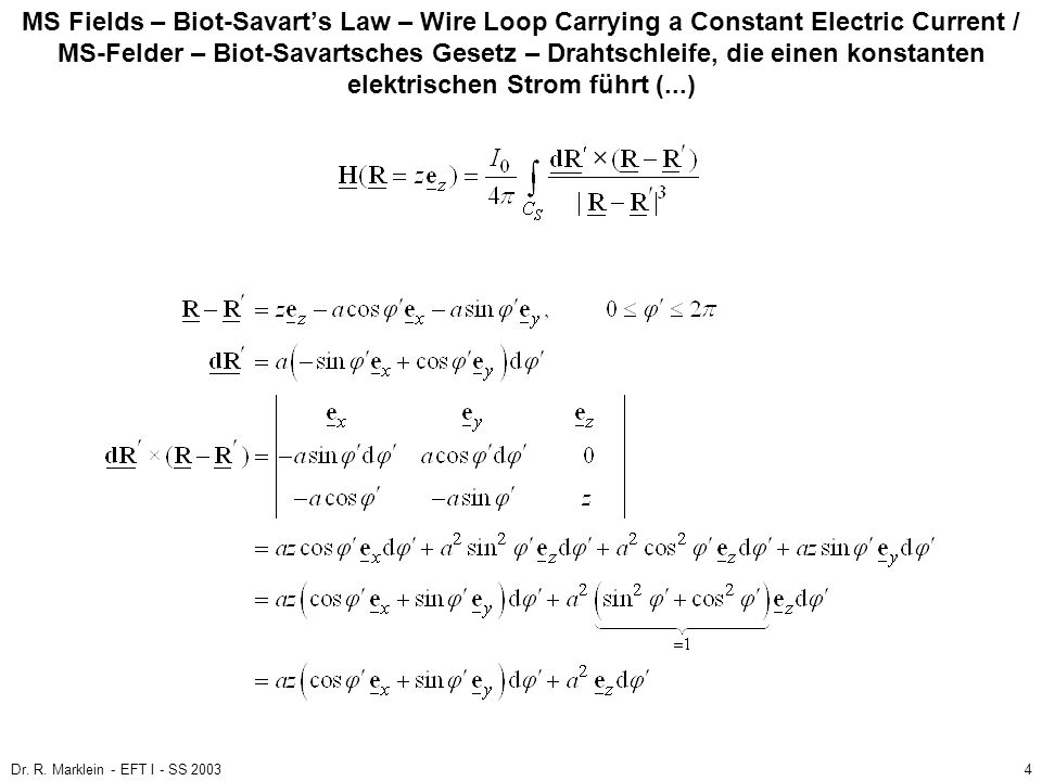 Dr. R. Marklein - EFT I - SS 20034 MS Fields – Biot-Savarts Law – Wire Loop Carrying a Constant Electric Current / MS-Felder – Biot-Savartsches Gesetz