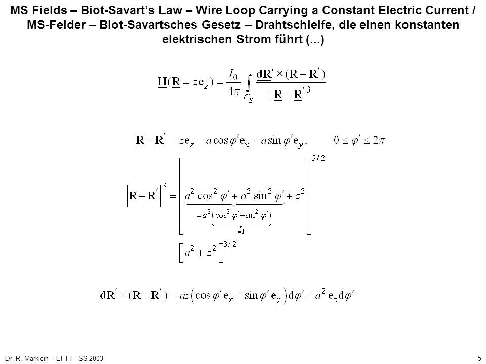 Dr. R. Marklein - EFT I - SS 20035 MS Fields – Biot-Savarts Law – Wire Loop Carrying a Constant Electric Current / MS-Felder – Biot-Savartsches Gesetz