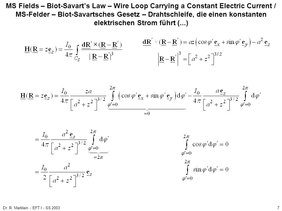 Dr. R. Marklein - EFT I - SS 20037 MS Fields – Biot-Savarts Law – Wire Loop Carrying a Constant Electric Current / MS-Felder – Biot-Savartsches Gesetz