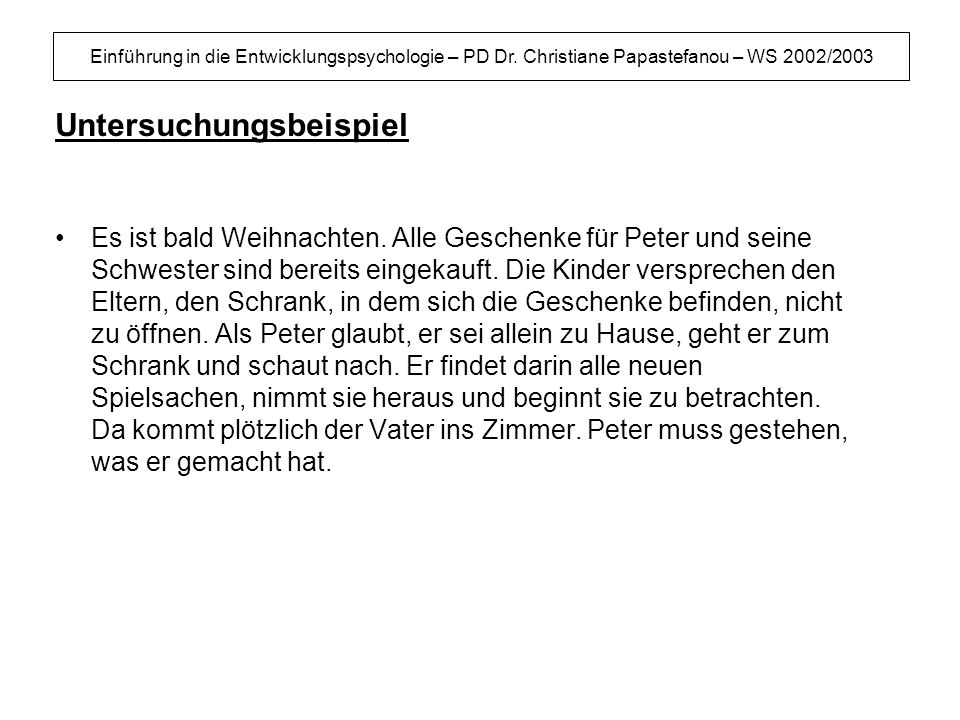 Einführung in die Entwicklungspsychologie – PD Dr. Christiane Papastefanou – WS 2002/2003 Untersuchungsbeispiel Es ist bald Weihnachten. Alle Geschenk