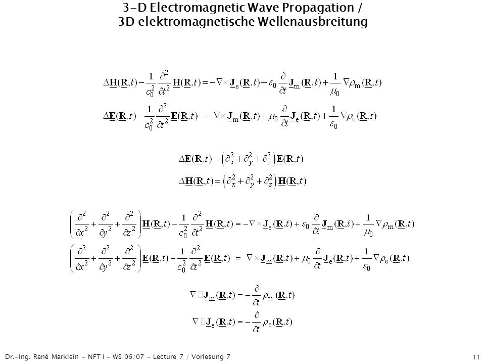 Dr.-Ing. René Marklein - NFT I - WS 06/07 - Lecture 7 / Vorlesung 7 11 3-D Electromagnetic Wave Propagation / 3D elektromagnetische Wellenausbreitung