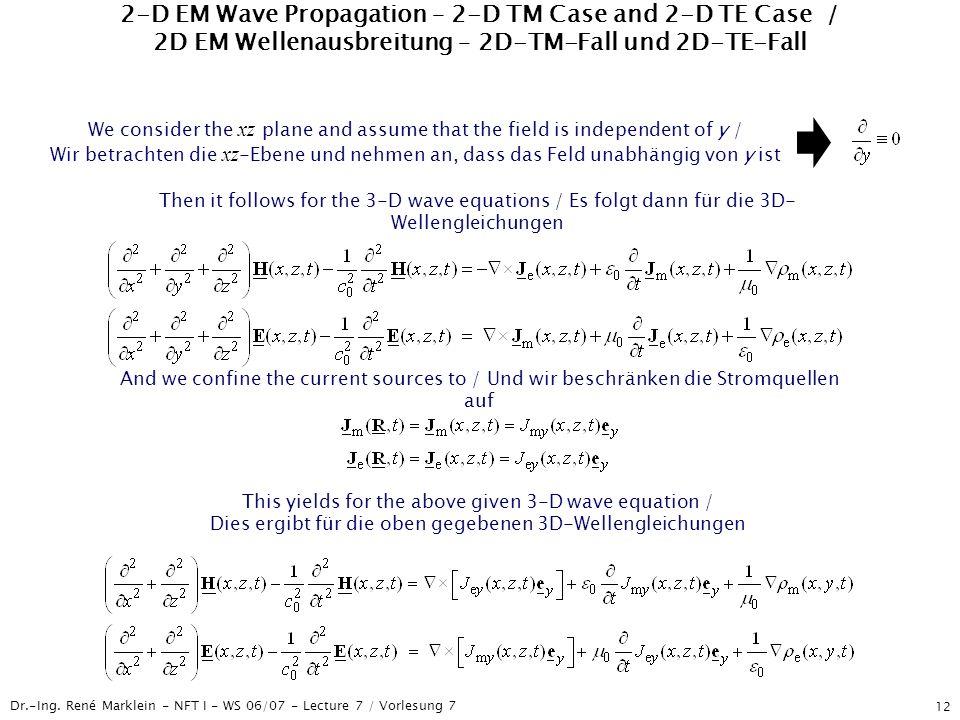 Dr.-Ing. René Marklein - NFT I - WS 06/07 - Lecture 7 / Vorlesung 7 12 2-D EM Wave Propagation – 2-D TM Case and 2-D TE Case / 2D EM Wellenausbreitung