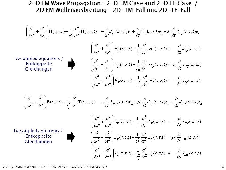 Dr.-Ing. René Marklein - NFT I - WS 06/07 - Lecture 7 / Vorlesung 7 16 2-D EM Wave Propagation – 2-D TM Case and 2-D TE Case / 2D EM Wellenausbreitung