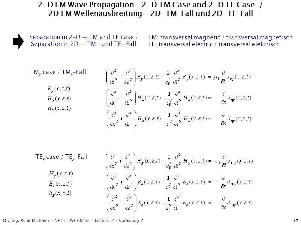 Dr.-Ing. René Marklein - NFT I - WS 06/07 - Lecture 7 / Vorlesung 7 17 2-D EM Wave Propagation – 2-D TM Case and 2-D TE Case / 2D EM Wellenausbreitung