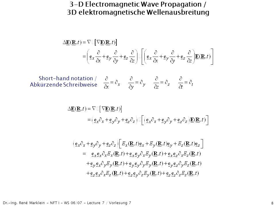 Dr.-Ing. René Marklein - NFT I - WS 06/07 - Lecture 7 / Vorlesung 7 8 3-D Electromagnetic Wave Propagation / 3D elektromagnetische Wellenausbreitung S