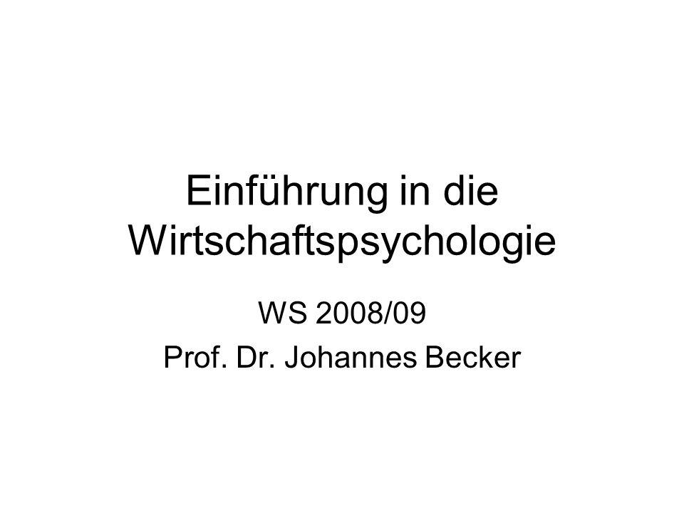 Einführung in die Wirtschaftspsychologie WS 2008/09 Prof. Dr. Johannes Becker