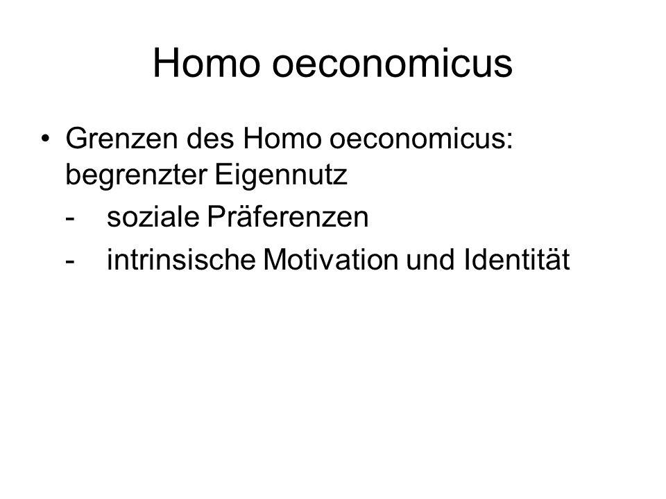 Homo oeconomicus Grenzen des Homo oeconomicus: begrenzter Eigennutz -soziale Präferenzen -intrinsische Motivation und Identität