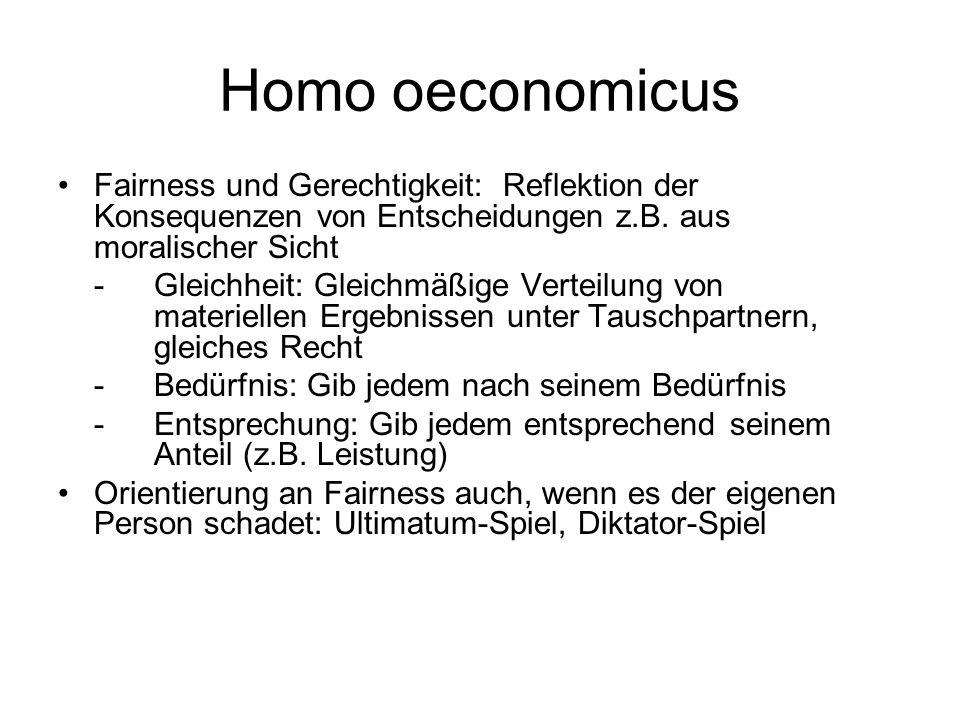 Homo oeconomicus Fairness und Gerechtigkeit: Reflektion der Konsequenzen von Entscheidungen z.B. aus moralischer Sicht -Gleichheit: Gleichmäßige Verte