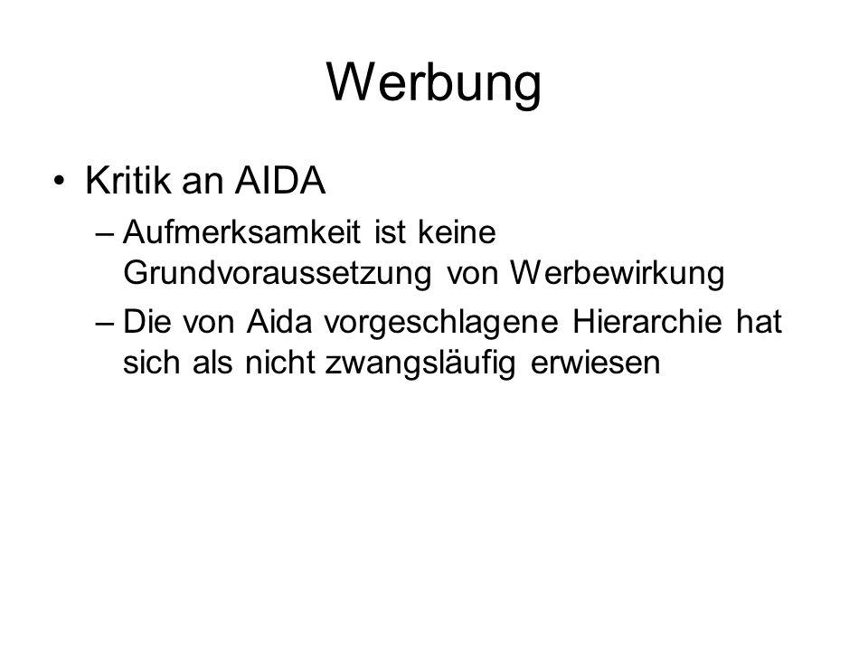 Werbung Kritik an AIDA –Aufmerksamkeit ist keine Grundvoraussetzung von Werbewirkung –Die von Aida vorgeschlagene Hierarchie hat sich als nicht zwangs