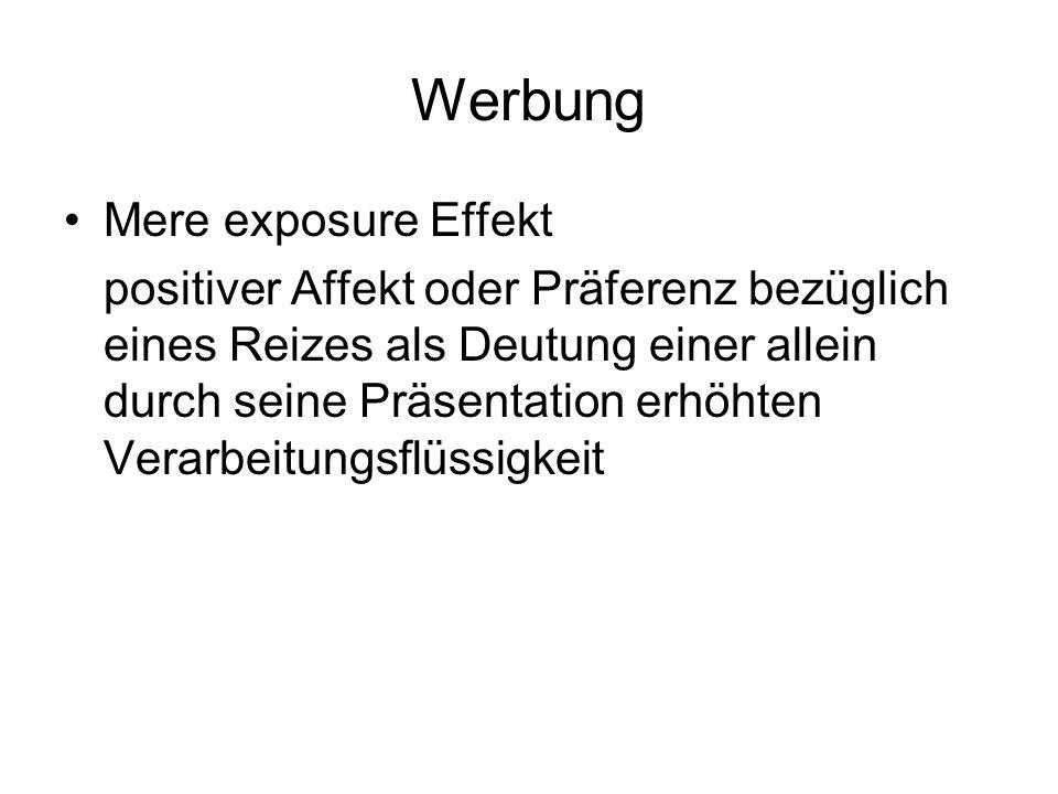 Werbung Mere exposure Effekt positiver Affekt oder Präferenz bezüglich eines Reizes als Deutung einer allein durch seine Präsentation erhöhten Verarbe