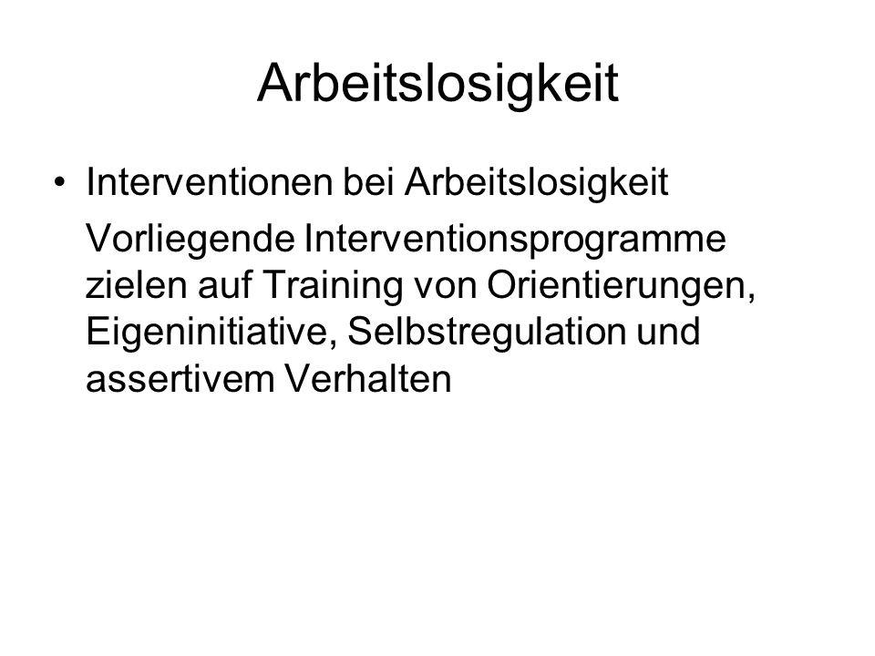 Arbeitslosigkeit Interventionen bei Arbeitslosigkeit Vorliegende Interventionsprogramme zielen auf Training von Orientierungen, Eigeninitiative, Selbs