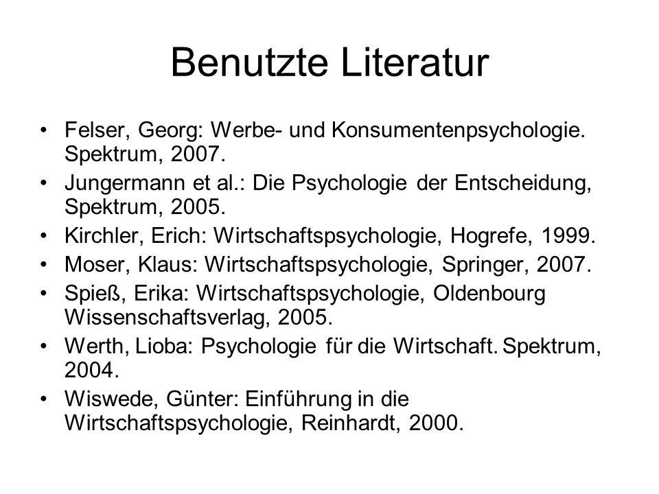 Benutzte Literatur Felser, Georg: Werbe- und Konsumentenpsychologie. Spektrum, 2007. Jungermann et al.: Die Psychologie der Entscheidung, Spektrum, 20