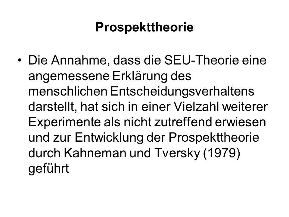 Prospekttheorie Die Annahme, dass die SEU-Theorie eine angemessene Erklärung des menschlichen Entscheidungsverhaltens darstellt, hat sich in einer Vie