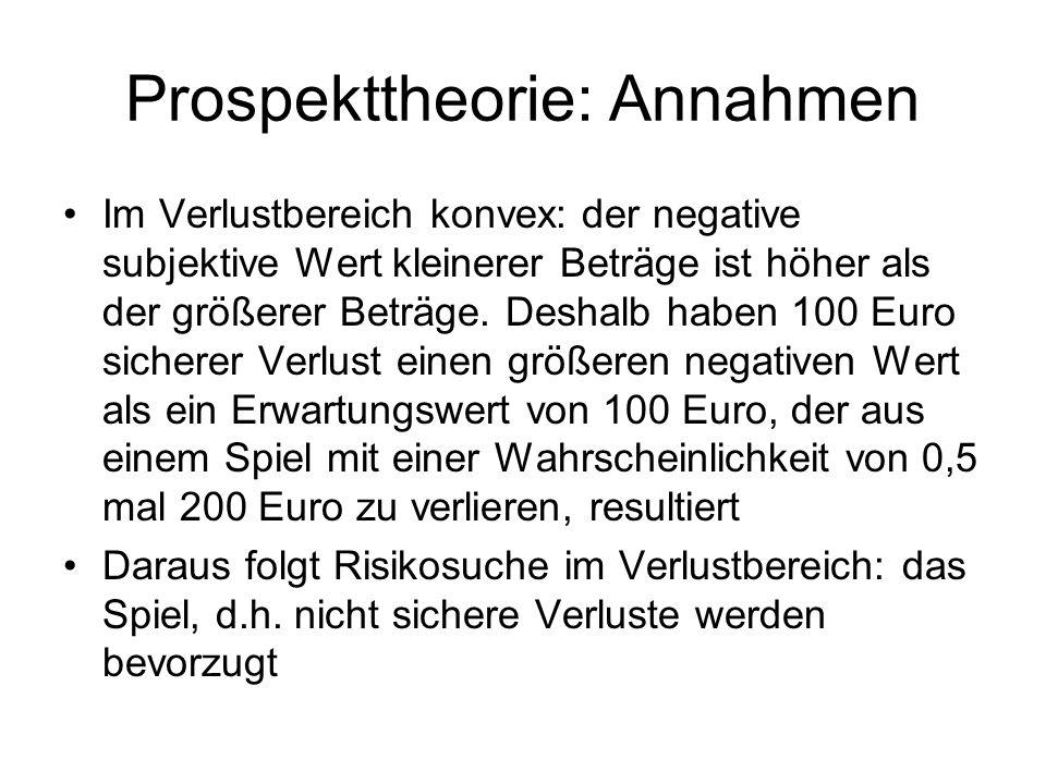 Prospekttheorie: Annahmen Im Verlustbereich konvex: der negative subjektive Wert kleinerer Beträge ist höher als der größerer Beträge. Deshalb haben 1