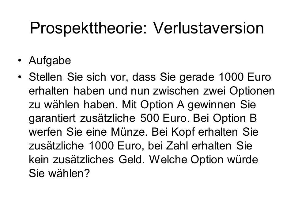 Prospekttheorie: Verlustaversion Aufgabe Stellen Sie sich vor, dass Sie gerade 1000 Euro erhalten haben und nun zwischen zwei Optionen zu wählen haben