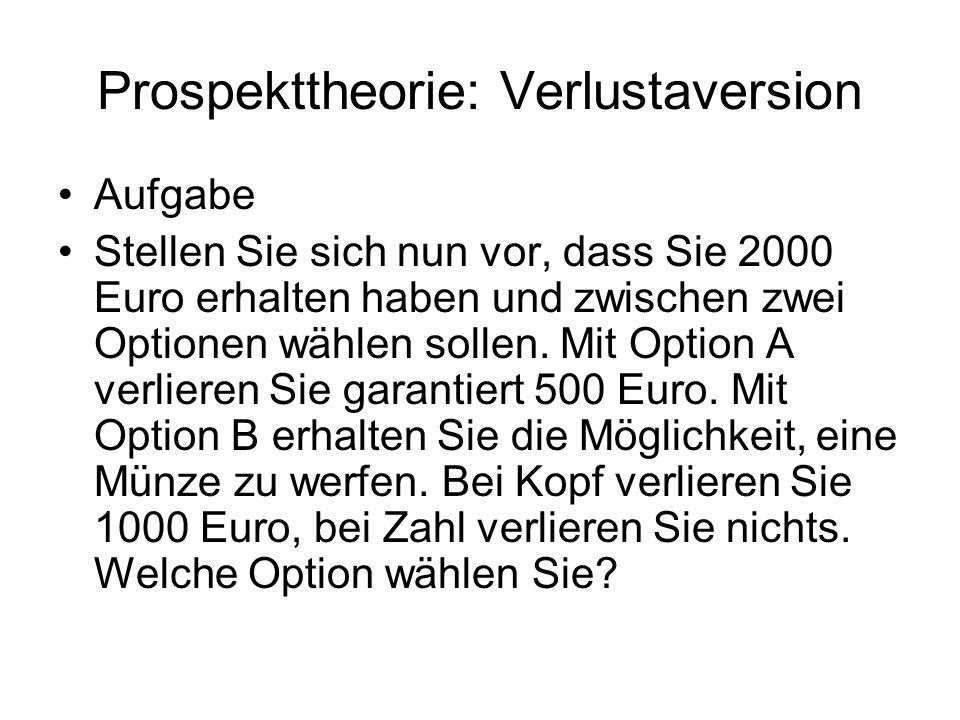 Prospekttheorie: Verlustaversion Aufgabe Stellen Sie sich nun vor, dass Sie 2000 Euro erhalten haben und zwischen zwei Optionen wählen sollen. Mit Opt