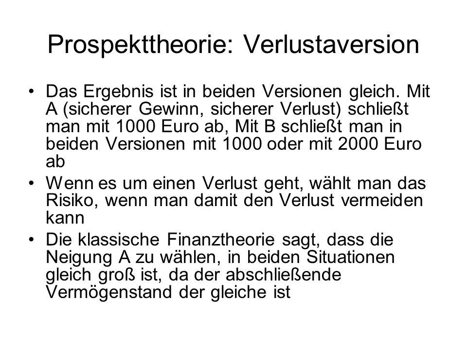 Prospekttheorie: Verlustaversion Das Ergebnis ist in beiden Versionen gleich. Mit A (sicherer Gewinn, sicherer Verlust) schließt man mit 1000 Euro ab,