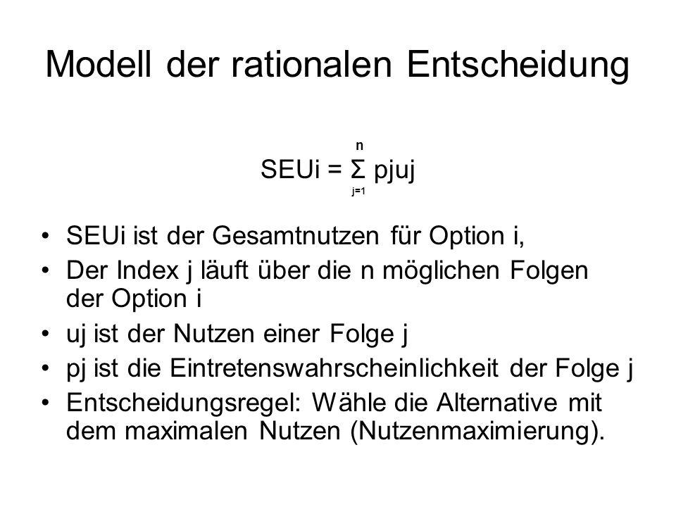Modell der rationalen Entscheidung n SEUi = Σ pjuj j=1 SEUi ist der Gesamtnutzen für Option i, Der Index j läuft über die n möglichen Folgen der Optio