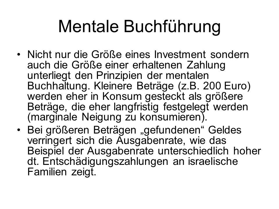 Mentale Buchführung Nicht nur die Größe eines Investment sondern auch die Größe einer erhaltenen Zahlung unterliegt den Prinzipien der mentalen Buchha