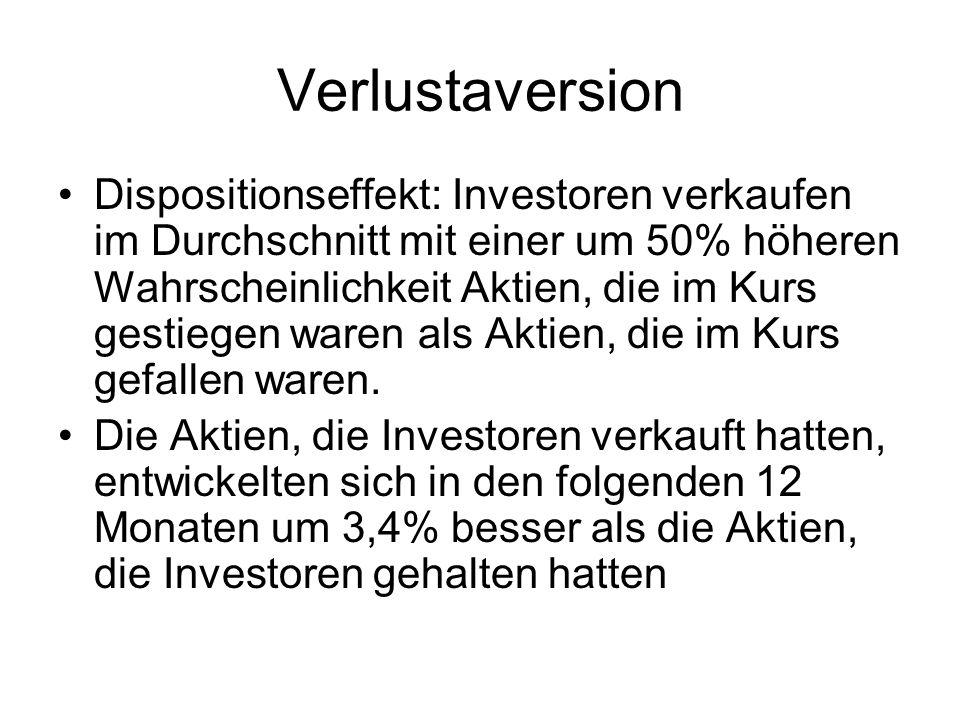Verlustaversion Dispositionseffekt: Investoren verkaufen im Durchschnitt mit einer um 50% höheren Wahrscheinlichkeit Aktien, die im Kurs gestiegen war