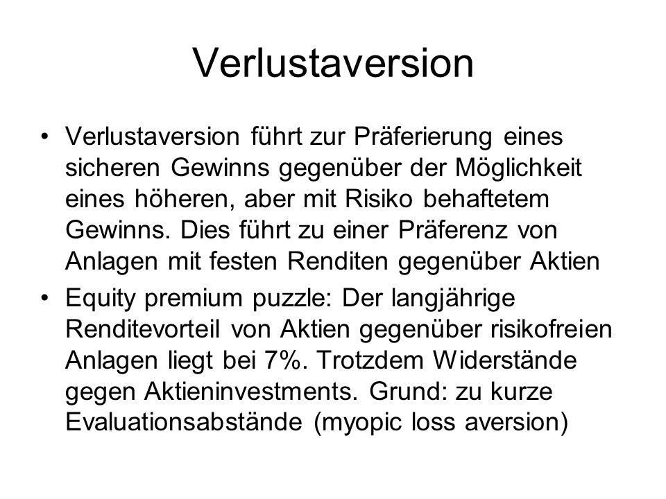 Verlustaversion Verlustaversion führt zur Präferierung eines sicheren Gewinns gegenüber der Möglichkeit eines höheren, aber mit Risiko behaftetem Gewi